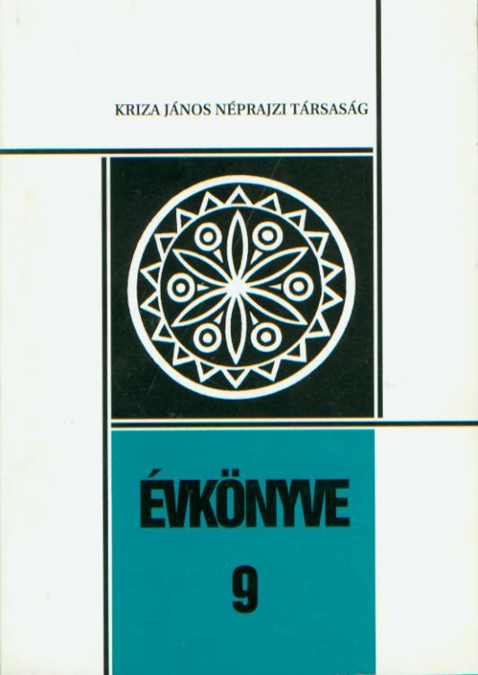 [Yearbook of the Kriza János Etnographical Society Nr. 9. ] Kriza János Néprajzi Társaság Évkönyve 9