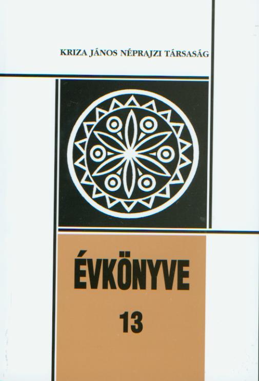 [Studies in Honour of 60 Years Old Gazda Klára. Yearbook of the Kriza János Etnographic Society Nr. 13.] Kriza János Néprajzi Társaság Évkönyve 13. Tanulmányok Gazda Klára 60. születésnapjára