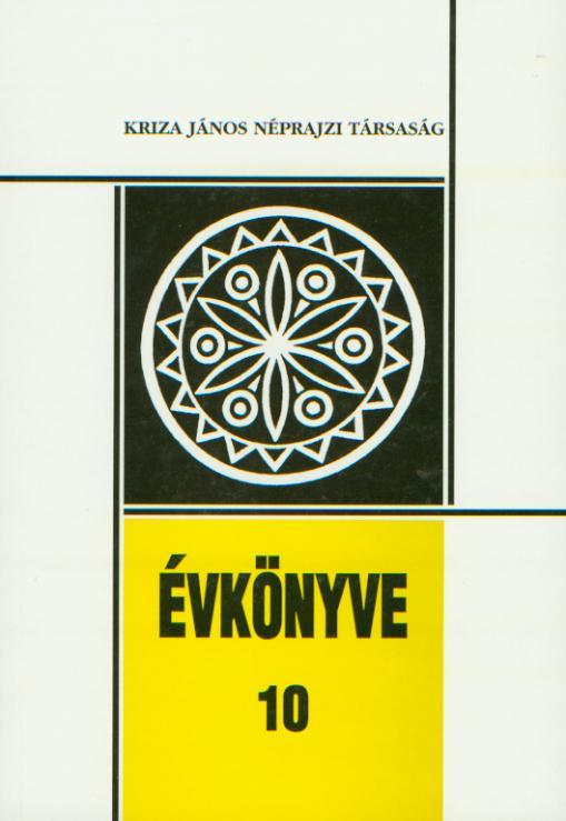 [Yearbook of the Kriza János Etnographical Society Nr. 10.] Kriza János Néprajzi Társaság Évkönyve 10.