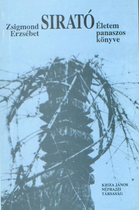 [Dirge. Lament Book of My Life (Kriza Library)] Sirató. Életem panaszos könyve (Kriza Könyvtár)