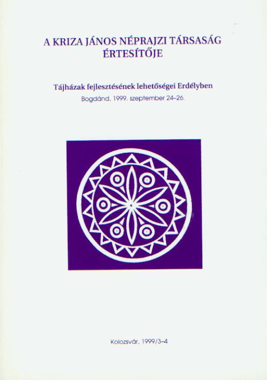 [Bulletin of the Kriza János Etnographic Society. Vol. IX. Nr. 3–4. Development of the Country House Museums in Transylvania..] A Kriza János Néprajzi Társaság Értesítője. IX. évf. 3–4. sz. Tájházak fejlesztésének lehetőségei Erdélyben