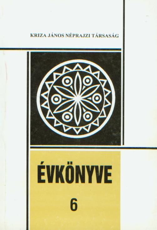 [Yearbook ok the Kriza János Etnographic Society Nr. 6.] Kriza János Néprajzi Társaság Évkönyve 6.