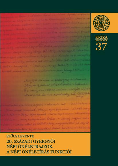 [Popular autobiographies from Gheorgheni in the 20th Century (Kriza Books Nr. 37.)] 20. századi gyergyói népi önéletrajzok. Az önéletírás funkciói (Kriza Könyvek, 37.)