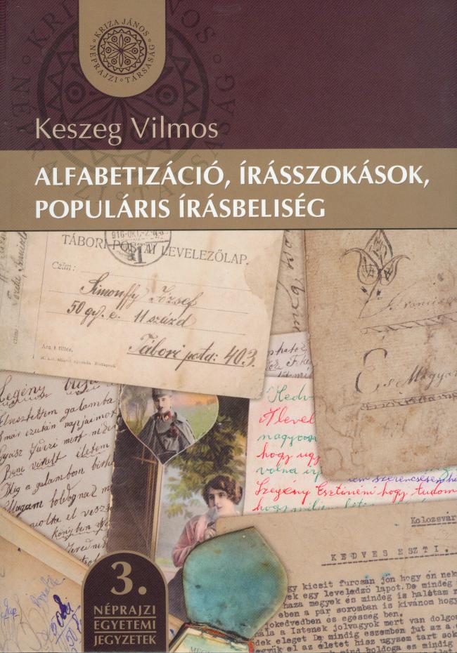 [Alphabetization, habits of writing, written popular culture] Alfabetizáció, írásszokások, populáris írásbeliség. (Néprajzi Egyetemi Jegyzetek, 3.)