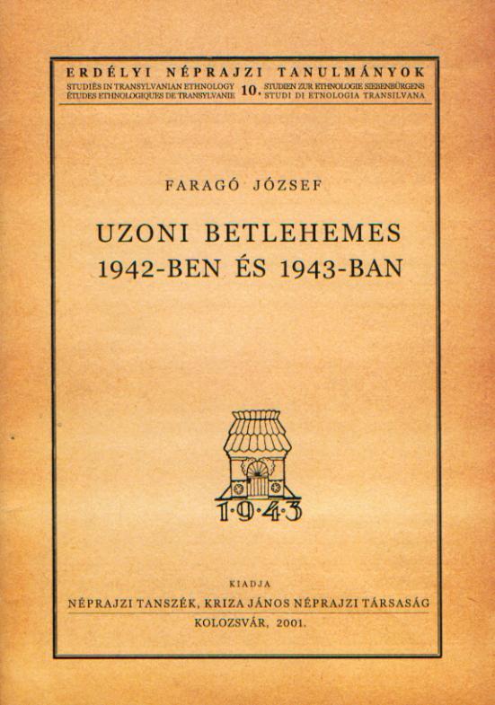 [Nativity play in Ozun in 1942 and 1943. (Studies in Transylvanian Ethnology Nr. 10.)] Uzoni betlehemes 1942-ben és 1943-ban (Erdélyi Néprajzi Tanulmányok, 10.)