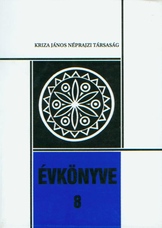 [Yearbook ok the Kriza János Etnographic Society Nr. 8.] Kriza János Néprajzi Társaság Évkönyve 8