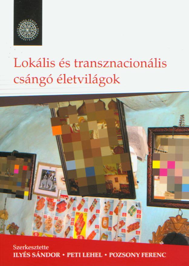 [Local and Transnational Csángó Lifeworlds] Lokális és transznacionális csángó életvilágok