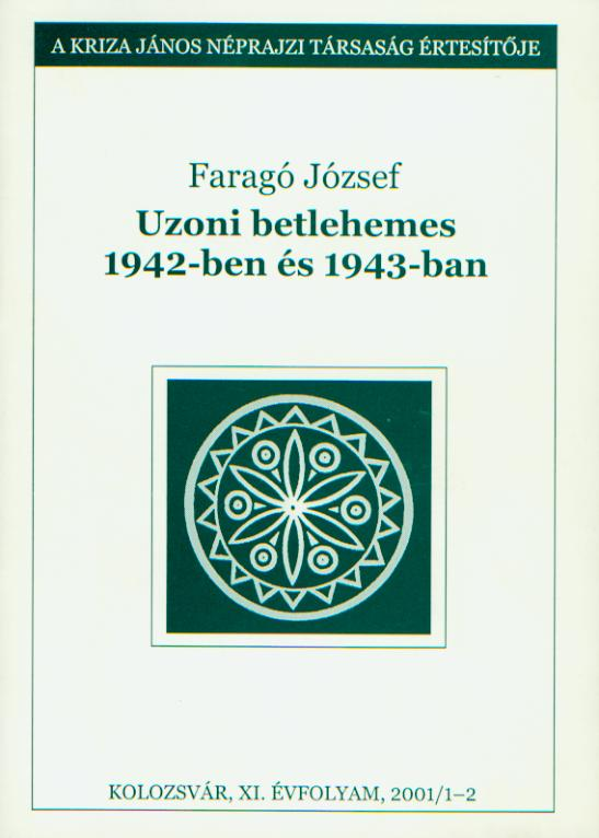 [Bulletin of the Kriza János Etnographic Society. Vol. XI. Nr. 1–2. Nativity play in Ozun in 1942 and 1943.] Uzoni betlehemes 1942-ben és 1943-ban. A Kriza János Néprajzi Társaság Értesítője. XI. évf. 1–2. sz.
