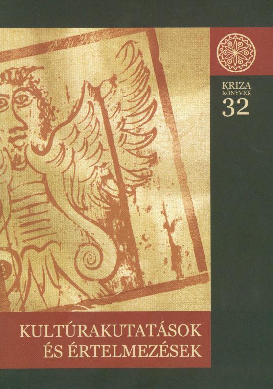 [Cultural Studies and Interpretations. (Kriza Books Nr. 32.)] Kultúrakutatások és értelmezések (Kriza Könyvek, 32.)