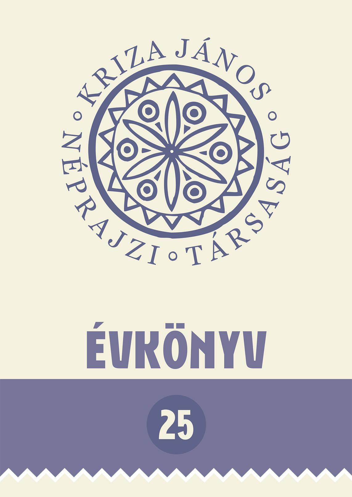 [Yearbook of the Kriza János Etnographic Society Nr. 25. Ethnographic Research in Transylvania] Kriza János Néprajzi Társaság Évkönyve 25. Néprajzkutatás Erdélyben: intézmények, kutatói életpályák, mentalitások