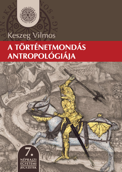 [The Anthropology of Storytelling] A történetmondás antropológiája. Egyetemi jegyzet (Néprajzi Egyetemi Jegyzetek, 7.)