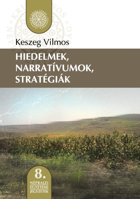 [Folk Beliefs, Narrative and Interpretative Strategies.] Hiedelmek, narratívumok, stratégiák. Egyetemi jegyzet (Néprajzi Egyetemi Jegyzetek, 8.)