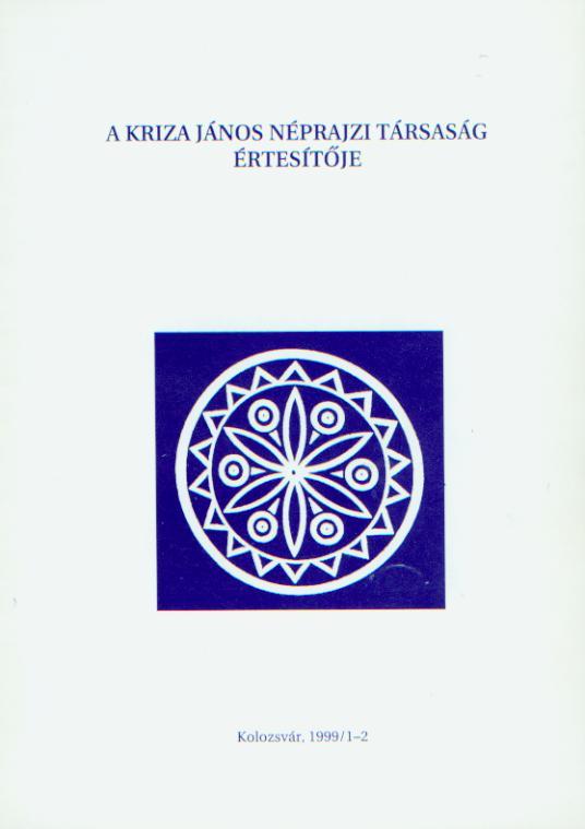 [Bulletin of the Kriza János Etnographic Society. Vol. IX. Nr. 1–2.]  A Kriza János Néprajzi Társaság Értesítője. IX. évf. 1–2. sz.