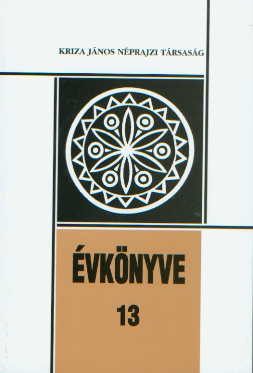 Kriza János Néprajzi Társaság Évkönyve 13. Tanulmányok Gazda Klára 60. születésnapjára