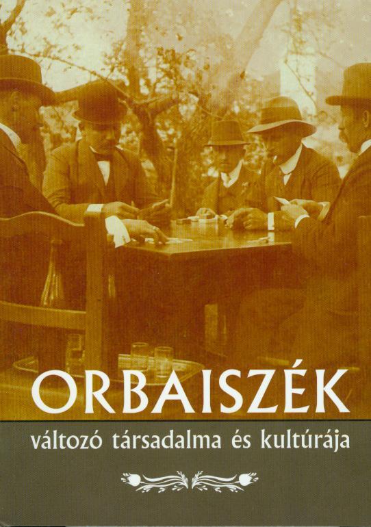 Orbaiszék változó társadalma és kultúrája. (A zabolai Csángó Néprajzi Múzeum kiadványai, 1.)
