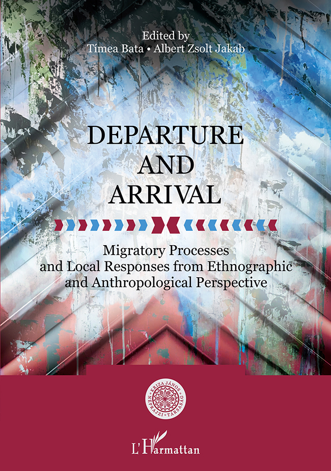 [Indulás és megérkezés. Migrációs folyamatok és lokális válaszok néprajzi, antropológiai olvasatban (Kriza Könyvek, 46.)] Departure and Arrival: Migratory Processes and Local Responses from Ethnographic and Anthropological Perspective (Kriza Books, 46.)