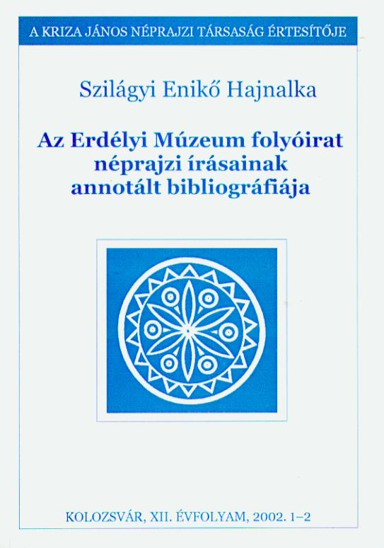 Az Erdélyi Múzeum folyóirat néprajzi írásainak annotált bibliográfiája. A Kriza János Néprajzi Társaság Értesítője. XII. évf. 1–2. sz.