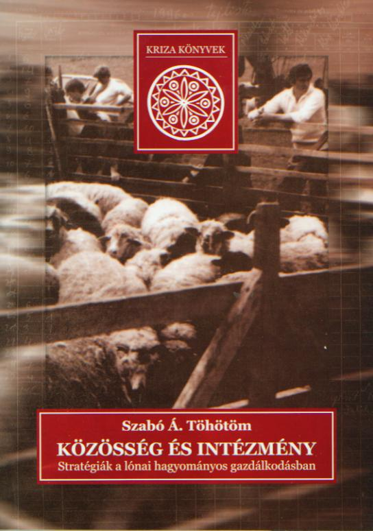 Közösség és intézmény. Stratégiák a lónai hagyományos gazdálkodásban ( Kriza Könyvek, 11.)