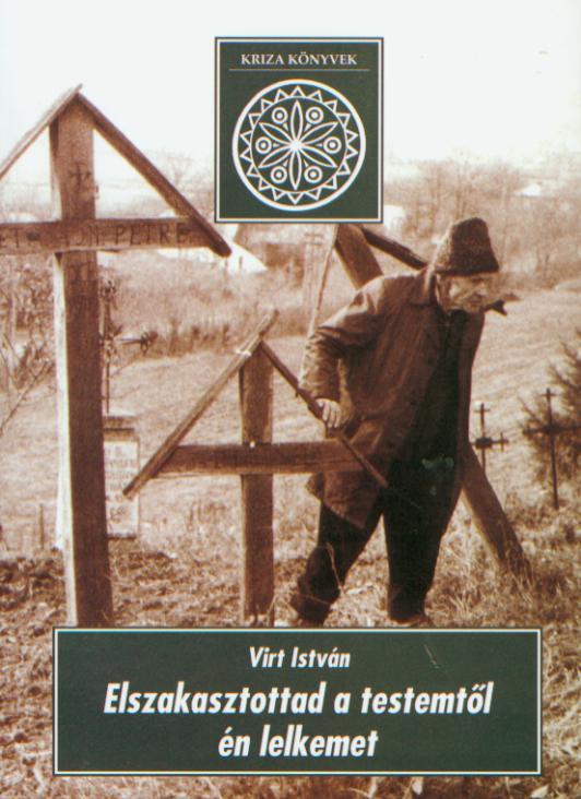 Elszakasztottad a testemtől én lelkemet. A moldvai és a Baranya megyei csángók halottas szokásai és hiedelmei (Kriza Könyvek, 8.)