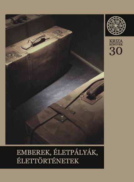 Emberek, életpályák, élettörténetek (Kriza Könyvek, 30.)