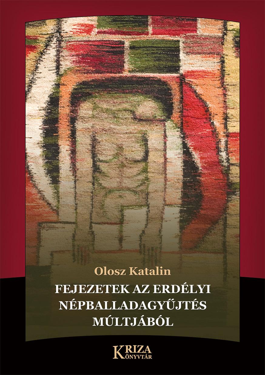 [Din trecutul culegerii baladei populare din Transilvania. (Biblioteca Kriza)] Fejezetek az erdélyi népballadagyűjtés múltjából. (Kriza Könyvtár.)