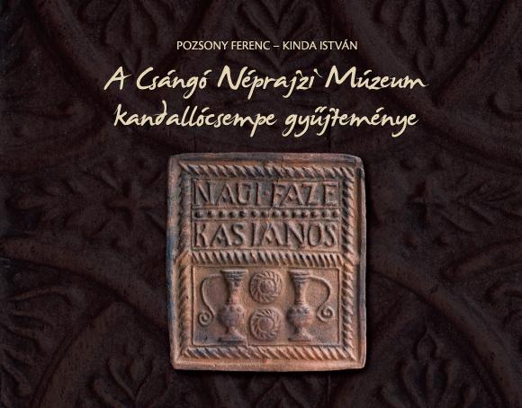 [Catalogul cahlelor din Muzeul Etnografic Ceangăiesc] A Csángó Néprajzi Múzeum kandallócsempe-gyűjteménye