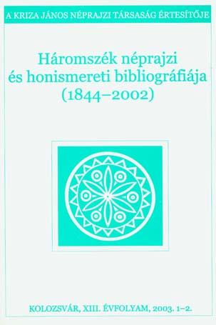 [Buletinul Asociaţiei Etnografice Kriza János. Vol. XIII. Nr. 1–2. Bibliografia etnografică regiunii Trei Scaune (1844–2002).] Háromszék néprajzi és honismereti bibliográfiája (1844–2002). A Kriza János Néprajzi Társaság Értesítője. XIII