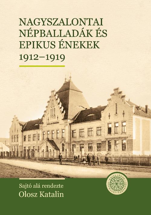 [Balade populare și cântece epice din Salonta 1912–1919] Nagyszalontai népballadák és epikus énekek 1912–1919